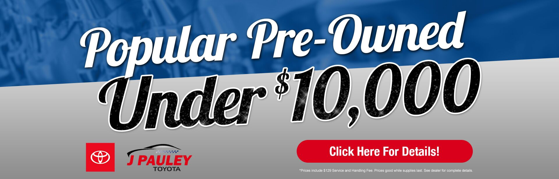 Click Here for details about our popular pre-owned vehicles under $10,000