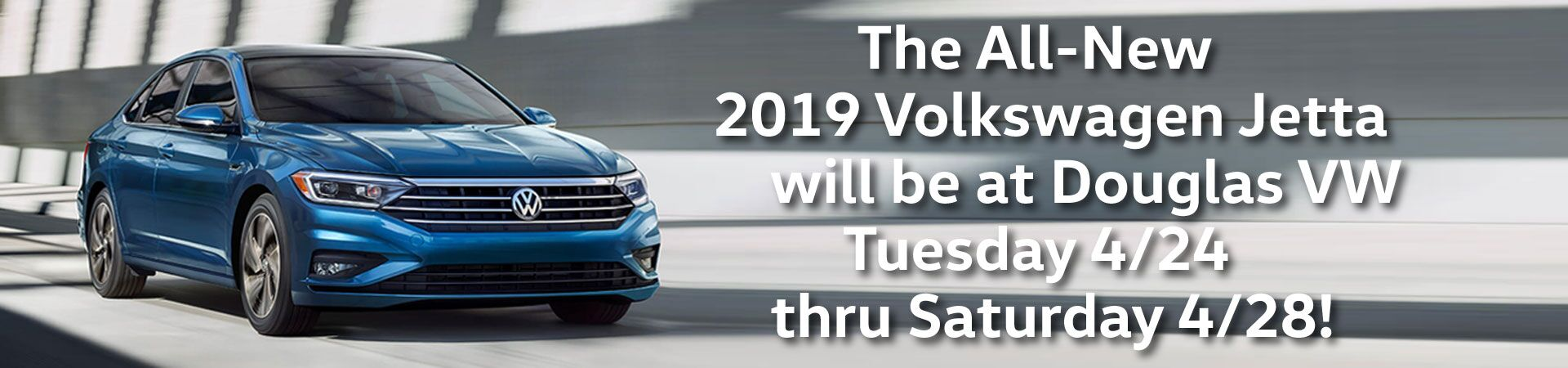The All-New 2019 Jetta will be at Douglas VW 4/28