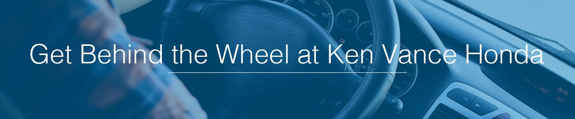 Get Behind the Wheel at Ken Vance Honda