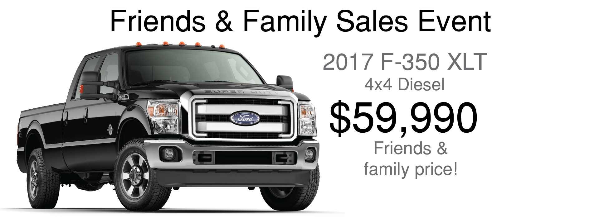 2017 Ford F-350 XLT 4x4 Diesel Friends and Family Price:$52,390
