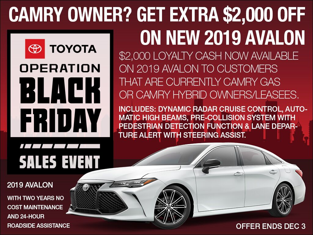 Current Owner or Leasee of Toyota Camry? Get extra $2,000 off of 2019 Avalon Gas & Hybrid.