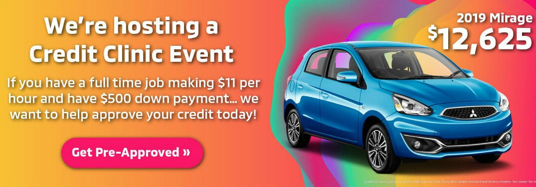 "A light blue Mitsubishi Mirage emerges from a multicolored background. Text reads, ""We're hosting a Credit Clinic Event. If you have a full time job making $11 per hour and have $500 down payment... we want to help approve your credit today!"" The illusion of a button below reads, ""Get Pre-Approved >>."" Text in the upper right reads, ""2019 Mirage $12,695."""