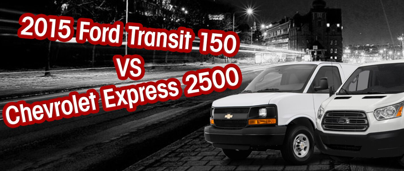 2015 Ford Transit VS 2015 Chevrolet Express 2500