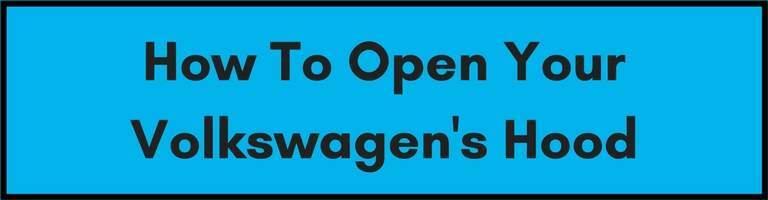 How to Open Your Volkswagen's Hood