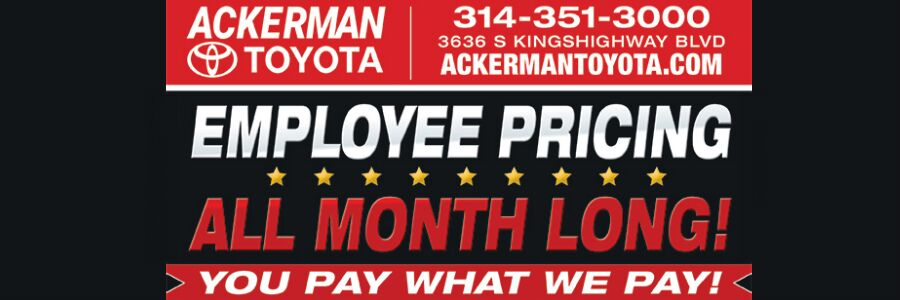 Employee pricing all month long. You pay what we pay. Ackerman Toyota phone number 314-351-3000. Address 3636 S Kingshighway Blvd. Website ackermantoyota.com.