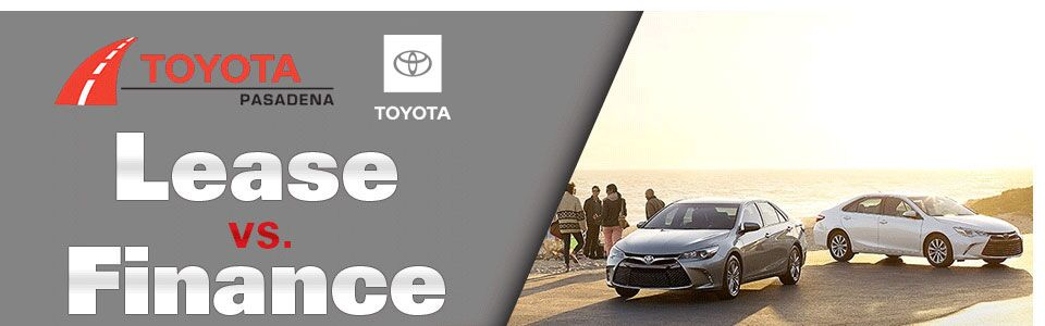 Lease Vs. Finance a new car at Toyota Pasadena