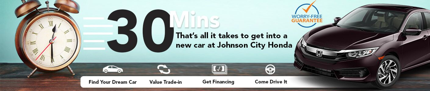Buy a Car in 30 Minutes at Johnson City Honda