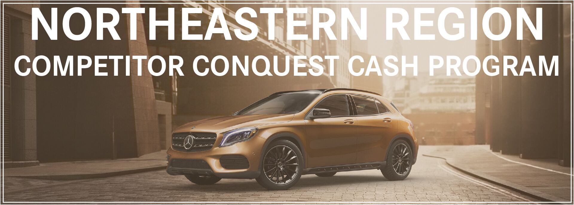 Northeast region competitor conquest cash program for Mercedes benz of west chester