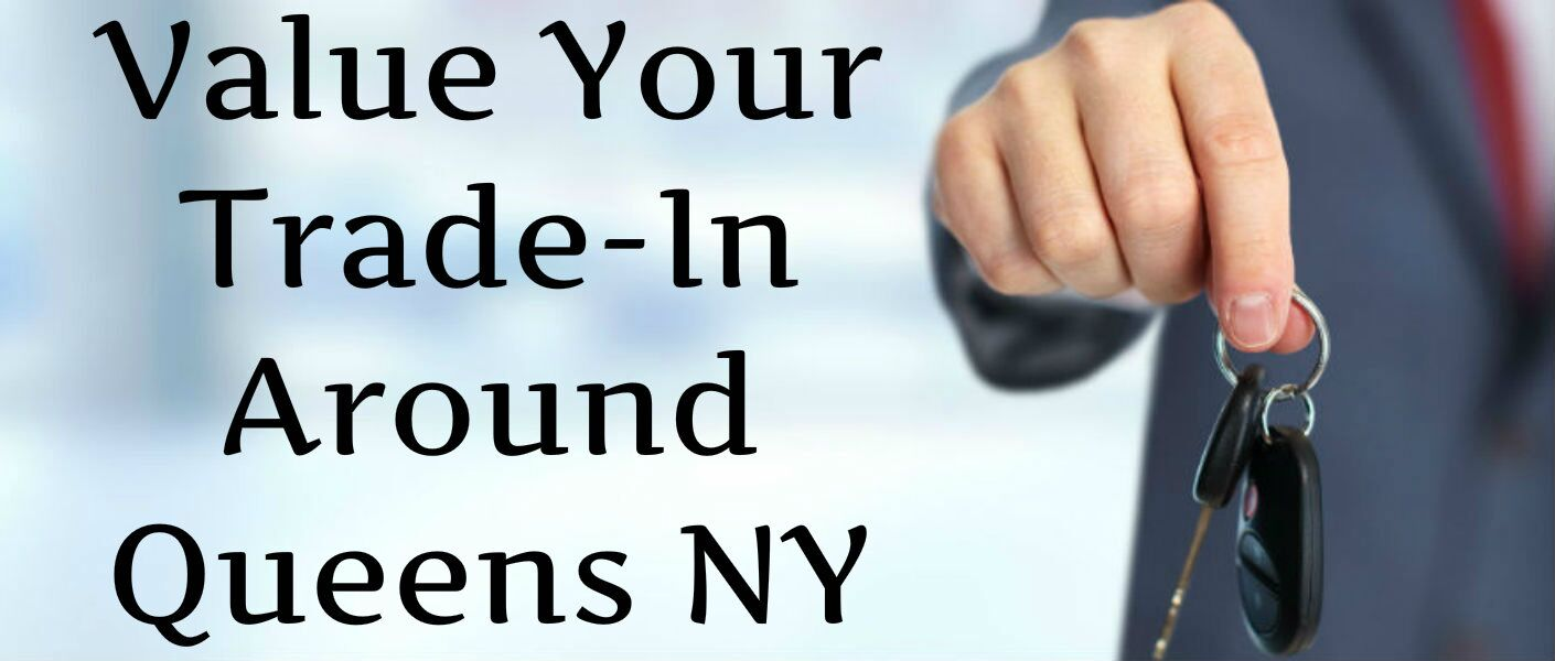 Value Your Trade-In Around Queens NY
