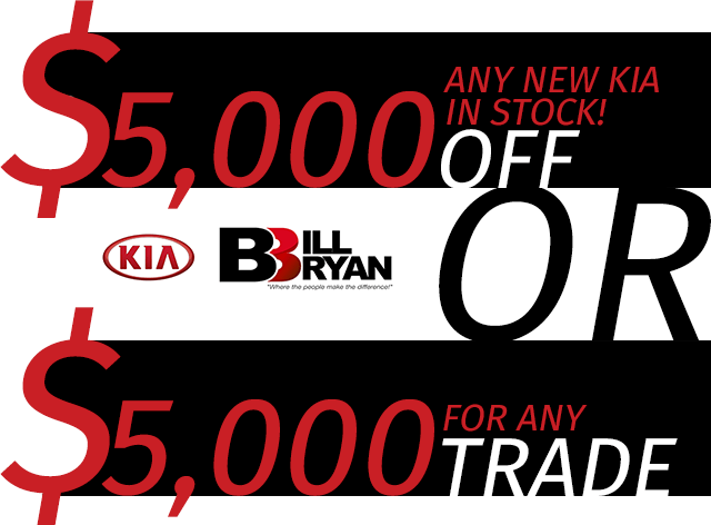 Right Now At Bill Bryan Kia Our Current Special Offer Is $5,000 Off Any NEW  Vehicle In Stock Or $5,000 For Any New Vehicle Trade In!