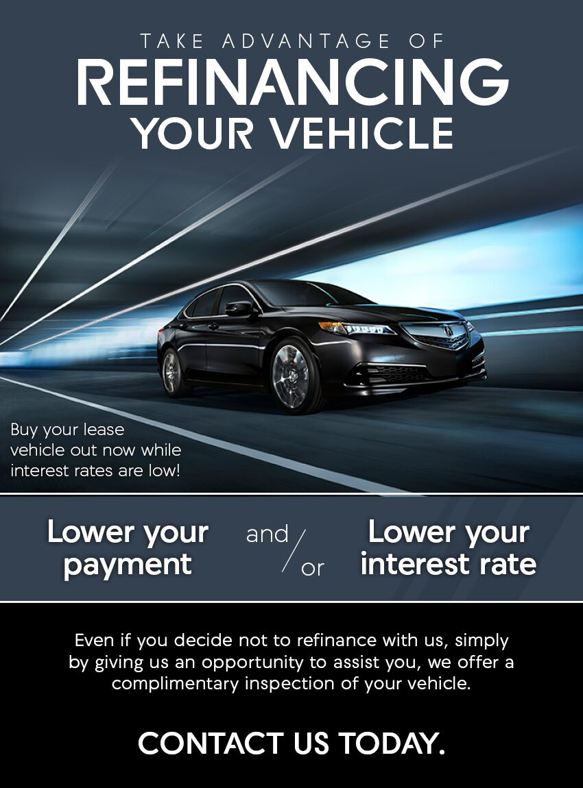 TAKE ADVANTAGE OF REFINANCING YOUR VEHICLE Buy your lease vehicle out now while interest rates are low! Lower your payment and/or lower your interest rate even if you decide not to refinance with us, simply by giving us an opportunity to assist you, we offer a complimentary inspection of your vehicle. CONTACT US TODAY.