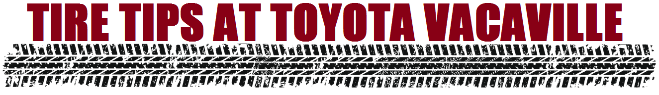 Tire Tips At Toyota Vacaville, CA