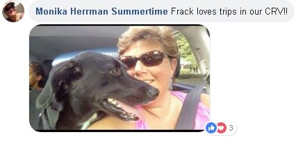"dog with owner and text saying, ""Monika Herman Summertime. Frack loves trips in our CRV!!"""