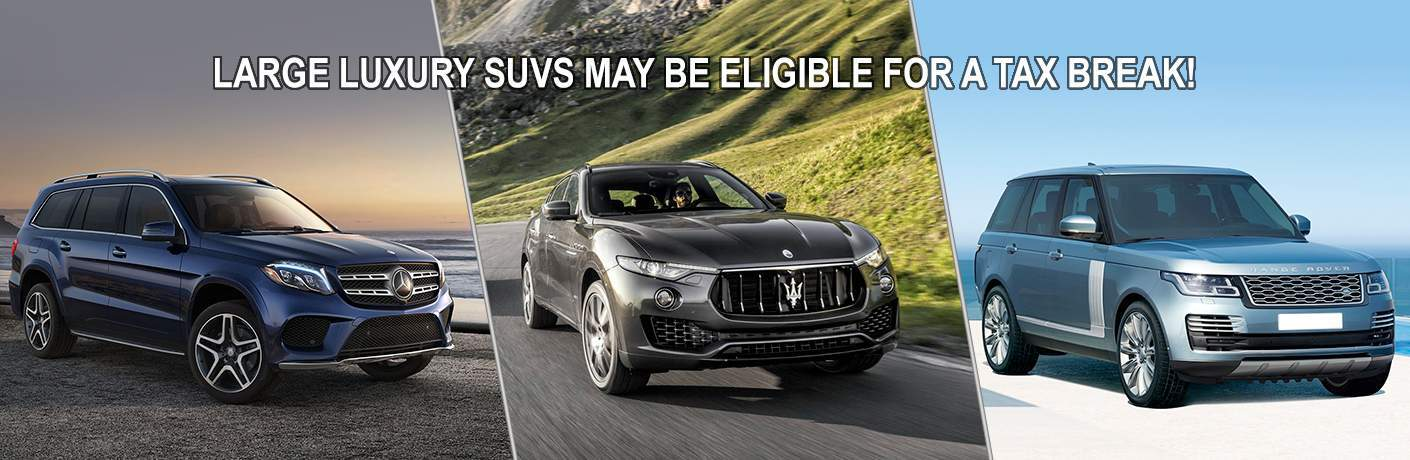 "Three large SUVs from Mercedes-Benz, Maserati, and Land Rover with the words ""Large luxury SUVs may be eligible for a tax break"""