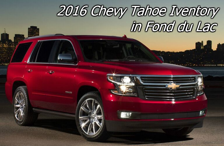 get the new 2016 chevy tahoe in fond du lac wi
