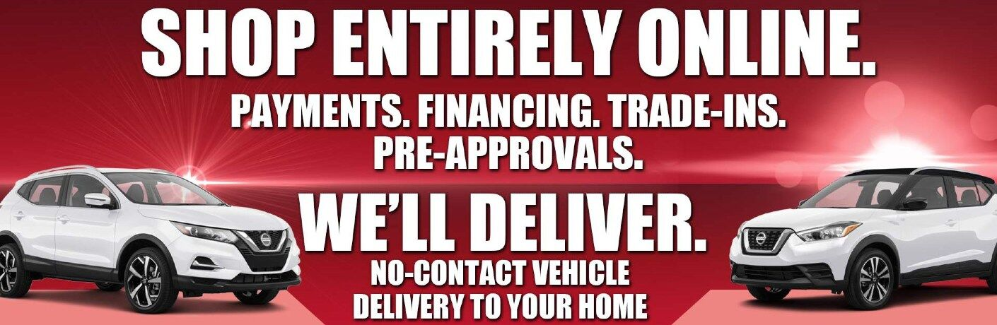 """Two white Nissan crossovers flaunt large white text that reads: """"SHOP ENTIRELY ONLINE. PAYMENTS. FINANCING. TRADE-INS. PRE-APPROVALS. WE'LL DELIVER. NO-CONTACT VEHICLE DELIVERY TO YOUR HOME."""""""