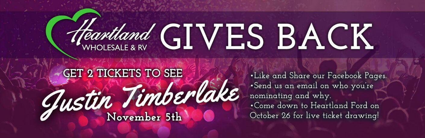 Heartland Gives Back get 2 tickets to see Justin Timberlake November 5th like and share our Facebook pages send us an email on who you're nominating and why come down to Heartland Ford on October 26 for live ticket drawing