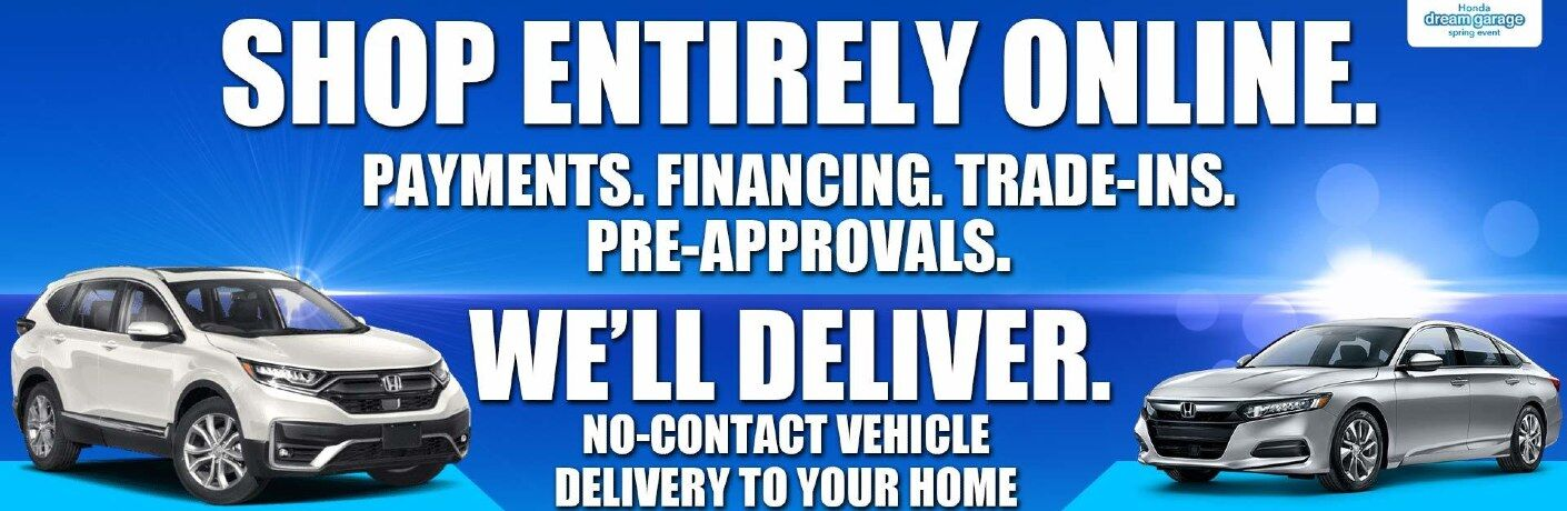 "Image of two Honda vehicles on a blue background flanks white text that reads, ""SHOP ENTIRELY ONLINE. PAYMENTS. FINANCING. TRADE-INS. PRE-APPROVALS. WE'LL DELIVER. NO-CONTACT VEHICLE DELIVERY TO YOUR HOME."""