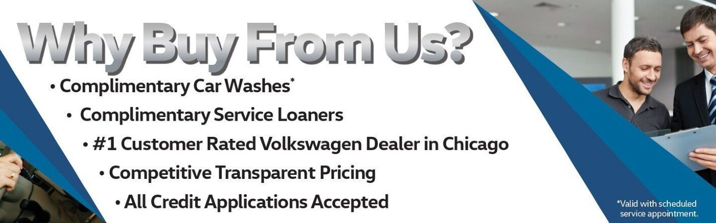 "Text reads, ""Why buy from us? Complimentary Car Washes* Complimentary Service Loaners #1 Customer Rated Volkswagen Dealer in Chicago Competitive Transparent Pricing All Credit Applications Accepted *Valid with scheduled service appointment"