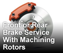 Front Or Rear Brake Service <br>With Machining Rotors